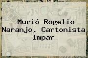 Murió <b>Rogelio Naranjo</b>, Cartonista Impar