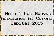 Muse Y Las Nuevas Adiciones Al <b>Corona Capital 2015</b>
