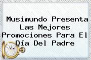 Musimundo Presenta Las Mejores Promociones Para El <b>Día Del Padre</b>
