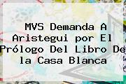 MVS Demanda A Aristegui <b>por</b> El Prólogo Del Libro De <b>la Casa Blanca</b>