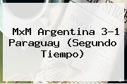 MxM <b>Argentina</b> 3-1 <b>Paraguay</b> (Segundo Tiempo)
