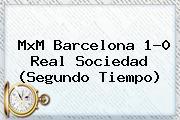MxM <b>Barcelona</b> 1-0 <b>Real Sociedad</b> (Segundo Tiempo)