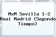MxM Sevilla 1-2 <b>Real Madrid</b> (Segundo Tiempo)