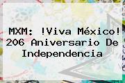 MXM: !<b>Viva México</b>! 206 Aniversario De Independencia