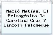 Nació Matías, El Primogénito De <b>Carolina Cruz</b> Y Lincoln Palomeque