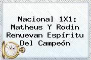 <b>Nacional</b> 1X1: Matheus Y Rodin Renuevan Espíritu Del Campeón
