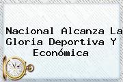 <b>Nacional</b> Alcanza La Gloria Deportiva Y Económica