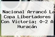 Nacional Arrancó La <b>Copa Libertadores</b> Con Victoria: 0-2 A Huracán