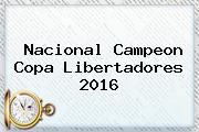 <b>Nacional Campeon</b> Copa <b>Libertadores</b> 2016
