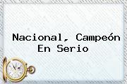 <b>Nacional</b>, Campeón En Serio