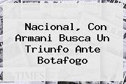<b>Nacional</b>, Con Armani Busca Un Triunfo Ante Botafogo