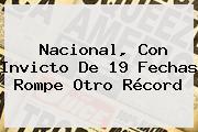 <b>Nacional</b>, Con Invicto De 19 Fechas Rompe Otro Récord