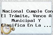 <b>Nacional</b> Cumple Con El Trámite, Vence A Municipal Y Clasifica En La ...