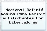 Nacional Definió Nómina Para Recibir A Estudiantes Por <b>Libertadores</b>