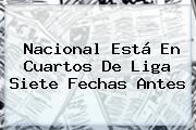 <b>Nacional</b> Está En Cuartos De Liga Siete Fechas Antes