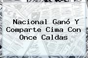 <b>Nacional</b> Ganó Y Comparte Cima Con Once Caldas