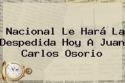 Nacional Le Hará La Despedida Hoy A <b>Juan Carlos Osorio</b>