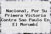 Nacional, Por Su Primera Victoria Contra Sao Paulo En El Morumbí