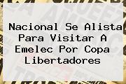 Nacional Se Alista Para Visitar A Emelec Por <b>Copa Libertadores</b>