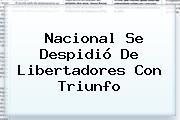 <b>Nacional</b> Se Despidió De Libertadores Con Triunfo