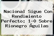 <b>Nacional</b> Sigue Con Rendimiento Perfecto: 1-0 Sobre Rionegro Águilas