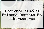 <b>Nacional</b> Sumó Su Primera Derrota En Libertadores