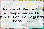 <b>Nacional</b> Vence 1-0 A Chapecoense EN VIVO: Por La Segunda Fase ...