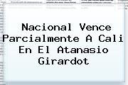 <b>Nacional</b> Vence Parcialmente A <b>Cali</b> En El Atanasio Girardot