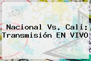 <b>Nacional Vs</b>. <b>Cali</b>: Transmisión EN VIVO