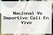 <b>Nacional Vs</b> Deportivo <b>Cali</b> En Vivo