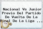 <b>Nacional Vs Junior</b> Previo Del Partido De Vuelta De La Final De La Liga <b>...</b>