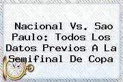 <b>Nacional Vs</b>. <b>Sao Paulo</b>: Todos Los Datos Previos A La Semifinal De Copa