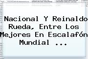 <b>Nacional</b> Y Reinaldo Rueda, Entre Los Mejores En Escalafón Mundial ...