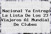 Nacional Ya Entregó La Lista De Los 23 Viajeros Al <b>Mundial De Clubes</b>