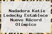 Nadadora <b>Katie Ledecky</b> Establece Nuevo Récord Olímpico