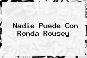 Nadie Puede Con <b>Ronda Rousey</b>