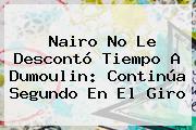 Nairo No Le Descontó Tiempo A Dumoulin: Continúa Segundo En El <b>Giro</b>