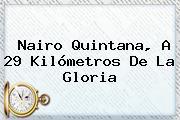 <b>Nairo Quintana</b>, A 29 Kilómetros De La Gloria
