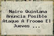 <b>Nairo Quintana</b> Anuncia Posible Ataque A Froome El Jueves