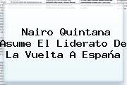<b>Nairo Quintana</b> Asume El Liderato De La Vuelta A España