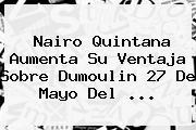 Nairo Quintana Aumenta Su Ventaja Sobre Dumoulin 27 De Mayo Del ...