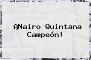 ¡<b>Nairo Quintana</b> Campeón!