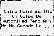 <b>Nairo Quintana</b> Dio Un Golpe De Autoridad Pero Aun No Ha Ganado La ...