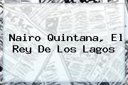 <b>Nairo Quintana</b>, El Rey De Los Lagos