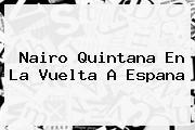 <b>Nairo Quintana</b> En La Vuelta A Espana