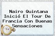 Nairo Quintana Inició El <b>Tour De Francia</b> Con Buenas Sensaciones