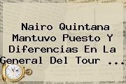 <b>Nairo Quintana</b> Mantuvo Puesto Y Diferencias En La General Del Tour <b>...</b>