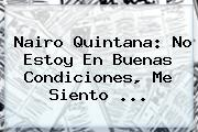 <b>Nairo Quintana</b>: No Estoy En Buenas Condiciones, Me Siento <b>...</b>
