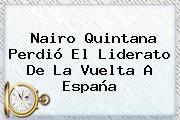 <b>Nairo Quintana</b> Perdió El Liderato De La Vuelta A España
