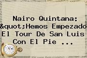 Nairo Quintana: &quot;Hemos Empezado El <b>Tour De San Luis</b> Con El Pie <b>...</b>